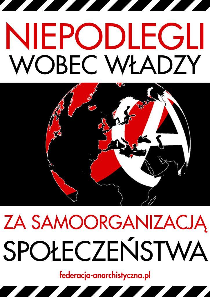 Na plakacie widać napis Niepodlegli Wobec władzy. Za samoorganizacją społeczeństwa. Na czarnym tle widać planetę Ziemia z kontynentami w kolorach czarno-czerwonych z nałożonym symbolem A wpisanym w okrąg.